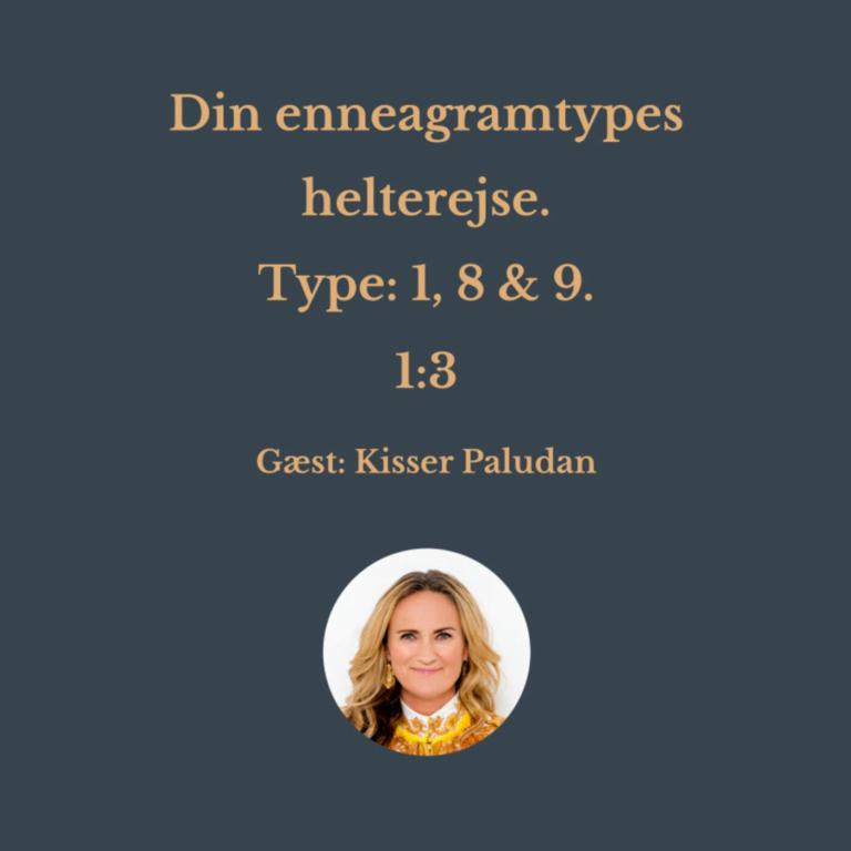 Din enneagramtypes helterejse. Type 1, 8 & 9. 1:3. Gæst: Kisser Paludan